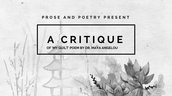 A Critique Of 'My Guilt' Poem By Dr. Maya Angelou