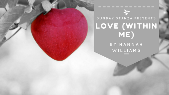 Sunday Stanza: Poem Three- Love (Within Me) By Hannah Williams