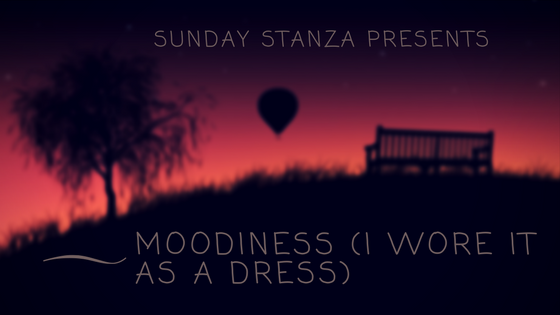 Sunday Stanza: Poem Four- Moodiness (I Wore It As A Dress) By Hannah Williams