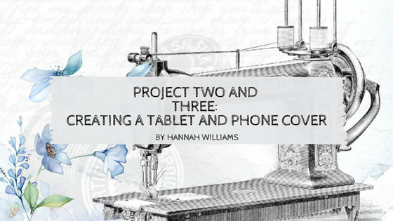 Project Two and Three: A Tablet Cover and Phone Cover
