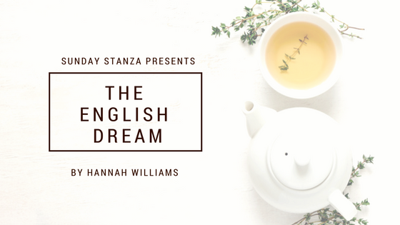 Sunday Stanza: Poem Six- The English Dream By Hannah Williams