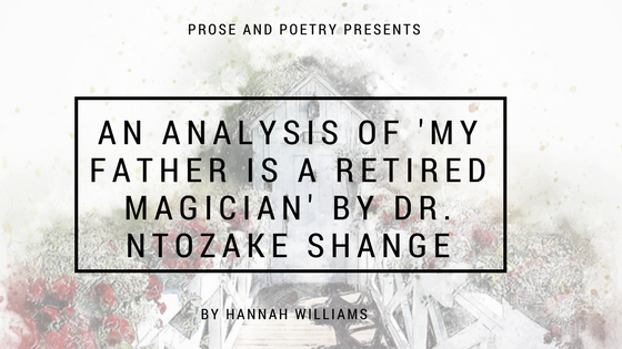 An Analysis of 'My Father Is A Retired Magician' By Dr. Ntozake Shange