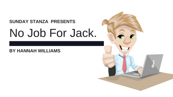Sunday Stanza: Poem Fourteen– No Job For Jack By Hannah Williams
