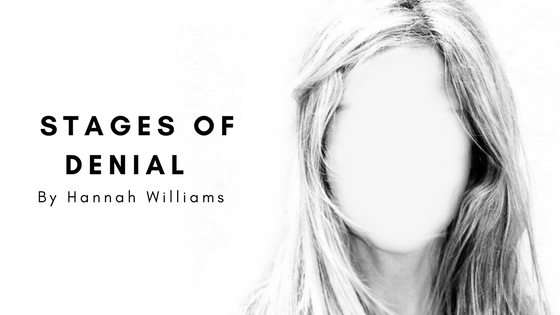 Sunday Stanza: Poem Nineteen- Stages Of Denial By Hannah Williams
