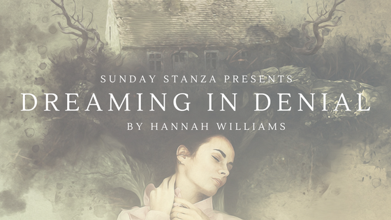 Sunday Stanza: Poem Seventeen- Dreaming In Denial By Hannah Williams