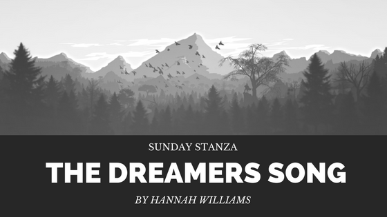 Sunday Stanza: Poem Twenty One- The Dreamers Song By Hannah Williams