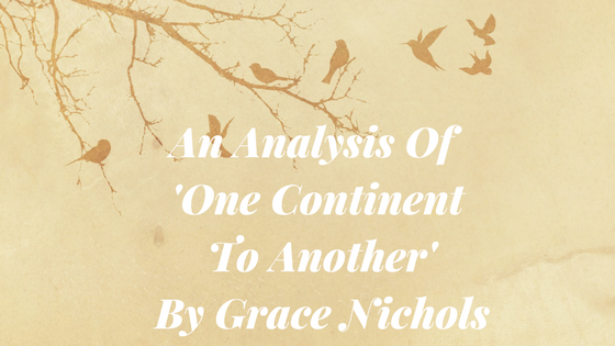 An Analysis of 'One Continent to Another'By Grace Nichols