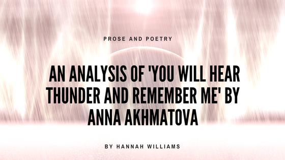 An Analysis of ' You Will Hear Thunder And Remember Me' By Anna Akhmatova