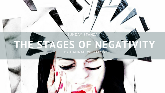 Sunday Stanza: Poem Twenty Two- The Stages of Negativity By Hannah Williams