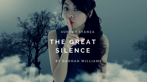 Sunday Stanza: Poem Twenty Three- The Great Silence By Hannah Williams