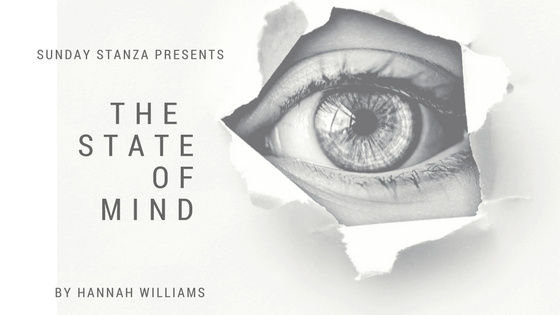 Sunday Stanza: Poem Twenty Four- The State Of Mind By Hannah Williams