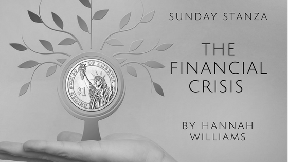 Sunday Stanza: Poem Twenty Eight- The Financial Crisis By Hannah Williams