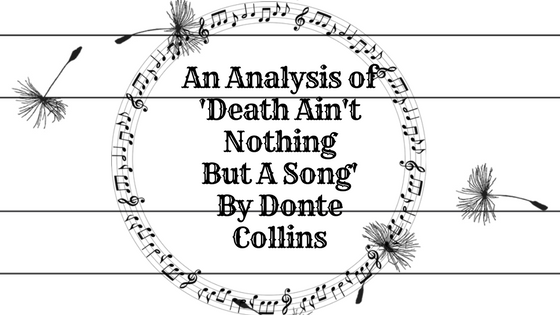 An Analysis of 'Death Ain't Nothing But A Song' By Donte Collins