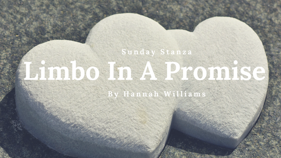 Sunday Stanza: Poem Twenty Nine- Limbo In A Promise By Hannah Williams