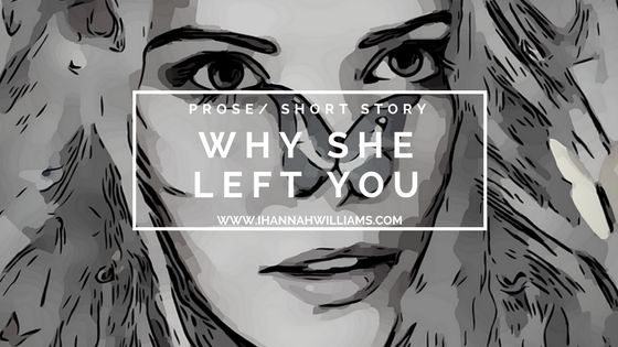 Prose/Short Story: Why She Left You