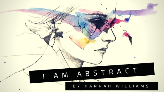 Sunday Stanza: Poem Thirty One- I Am Abstract By Hannah Williams