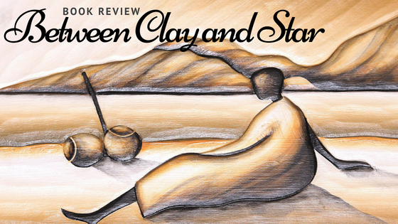 Book Review: Between Clay and Star (Various Writers and Translators)
