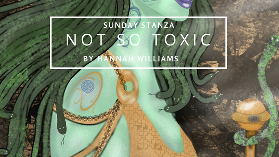Sunday Stanza: Poem Thirty Five- Not So Toxic By Hannah Williams