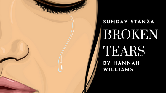 Sunday Stanza: Poem Forty One- Broken Tears By Hannah Williams