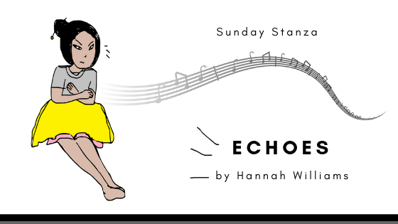 Sunday Stanza: Poem Forty Seven: Echoes By Hannah Williams
