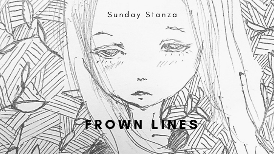 Sunday Stanza: Poem Forty Nine- Frown Lines