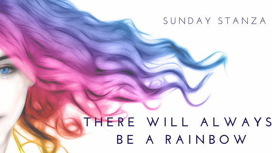 Sunday Stanza: Poem Forty Six: There Will Always Be A Rainbow By Hannah Williams