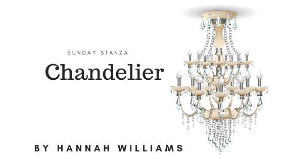 Sunday Stanza: Poem Fifty One-Chandelier By Hannah Williams