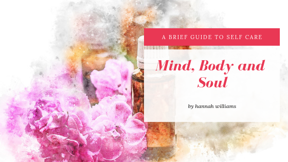 Mind, Body and Soul: A Brief Guide to Self Care