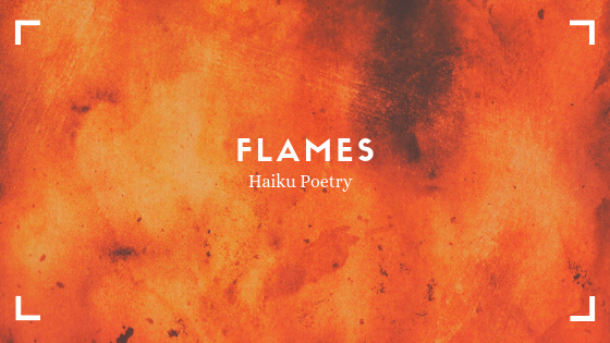 Haiku Poetry: Flames