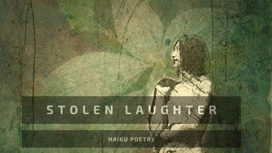 Haiku Poetry: Stolen Laughter