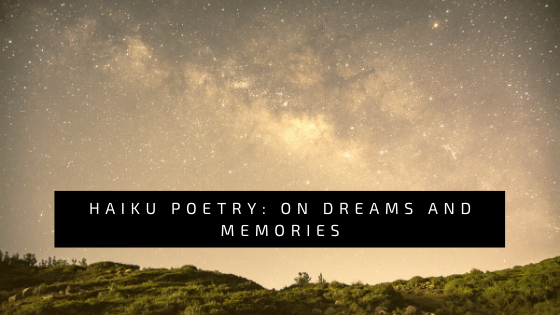 Haiku Poetry: On Dreams and Memories