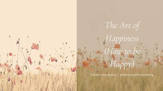 The Art of Happiness (How to be Happy)