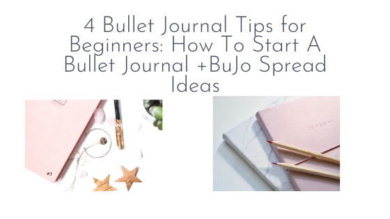 4 Bullet Journal Tips for Beginners: How To Start A Bullet Journal +BuJo Spread Ideas